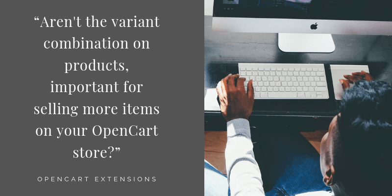 How to deal with OpenCart Product Variant Combination?