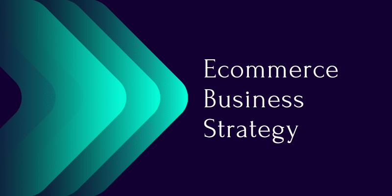 An Ecommerce Business Strategy for Small Business in 2021