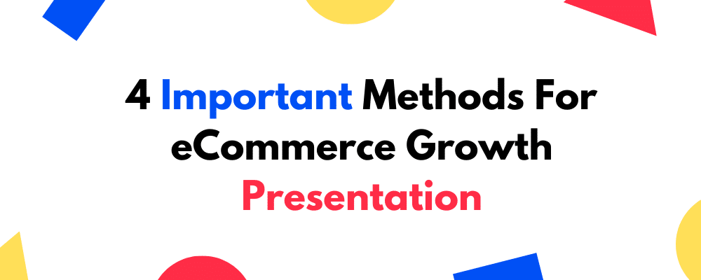 Presentation 4 Important Methods For eCommerce Growth Found In Case Study Done By Google